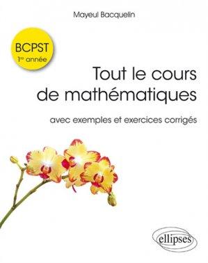 Tout le cours de mathématiques BCPST : 1re année avec exos corrigés - ellipses - 9782340024359 -
