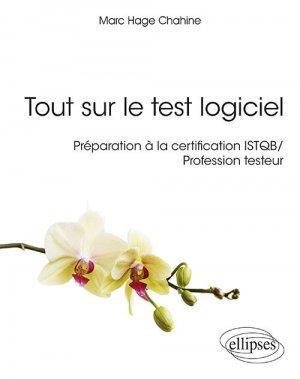 Tout sur le test logiciel - Préparation à la certification ISTQB / Profession testeur - ellipses - 9782340030213