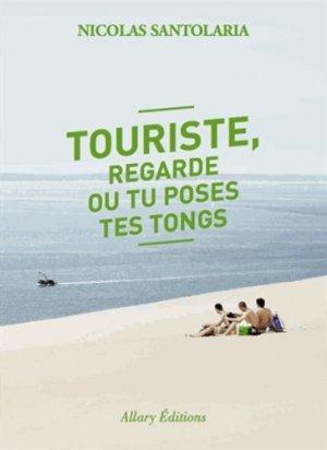 Touriste, regarde où tu poses tes tongs - Allary Editions - 9782370730558 -