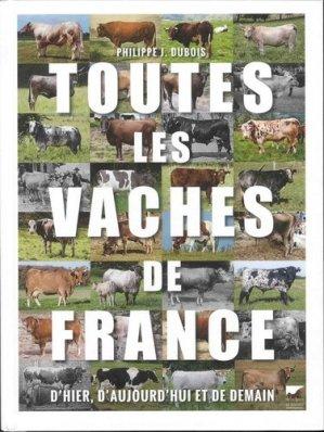 Toutes les vaches de France. D'hier, d'aujourd'hui et de demain - delachaux et niestle - 9782603024560 -