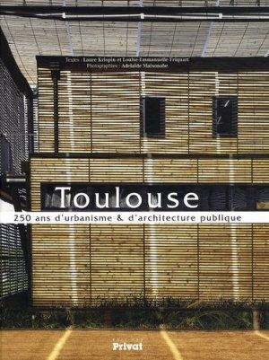 Toulouse. 250 ans d'urbanisme & d'architecture publique - Privat - 9782708917545 -