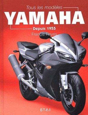 Tous les modèles Yamaha. Depuis 1955 - etai - editions techniques pour l'automobile et l'industrie - 9782726885475 -