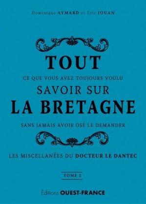 Tout ce que vous avez toujours voulu savoir sur la Bretagne sans jamais avoir osé le demander. Tome 2 - Ouest-France - 9782737372407 -