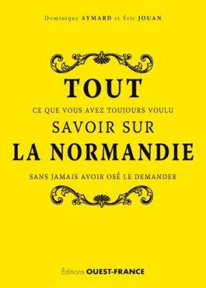 Tout ce que vous avez toujours voulu savoir sur la Normandie sans jamais avoir osé le demander - Ouest-France - 9782737375057 -