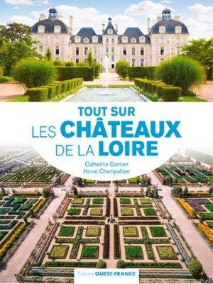 Tout sur les châteaux de la Loire - Ouest-France - 9782737380891 -