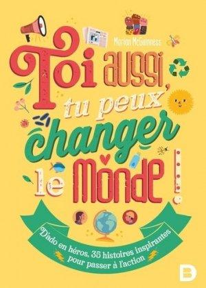 Toi aussi, tu peux changer le monde ! - de boeck supérieur - 9782807329447 -