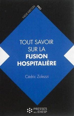 Tout savoir sur la fusion hospitalière - presses de l'ehesp - 9782810903214 -