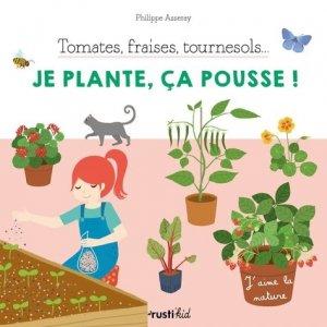 Tomates, fraises, tournesol... Je plante, ça pousse ! - rustica - 9782815316163 -