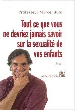 Tout ce que vous ne devriez jamais savoir sur la sexualité de vos enfants - Editions Anne Carrière - 9782843372209 -