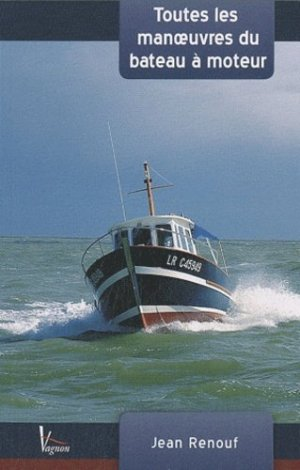 Toutes les manoeuvres du bateau à moteur - vagnon - 9782857257349 -