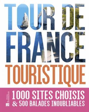 Tour de France touristique / 1000 sites choisis & 500 balades - christine bonneton - 9782862537351 -