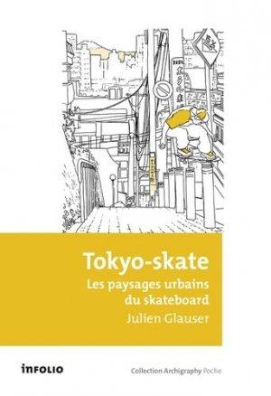 Tokyo-skate. Les paysages urbains du skateboard - Infolio - 9782884747738 - https://fr.calameo.com/read/005884018512581343cc0