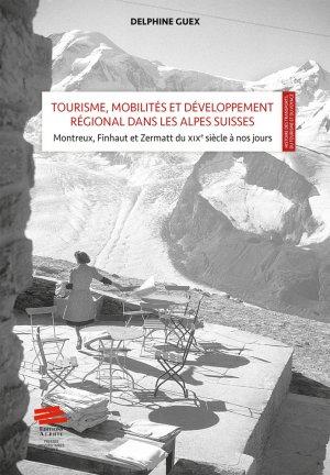 Tourisme, mobilités et développement régional dans les Alpes Suisses: mise en scène et valeur territoriale - alphil - 9782889301096