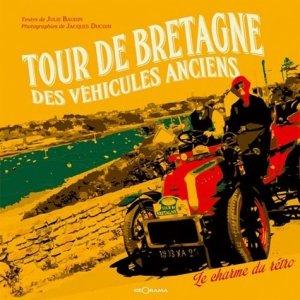 Tour de Bretagne des véhicules anciens. Le charme du rétro - Editions Géorama - 9782915002591 -