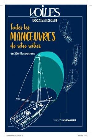 Toutes les manoeuvres de votre voilier en 300 illustrations - Voiles et Voiliers - 9782916083964 -