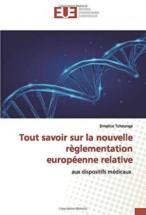 Tout savoir sur la nouvelle règlementation européenne relative aux dispositifs médicaux - Omniscriptum - 9786139555635 -