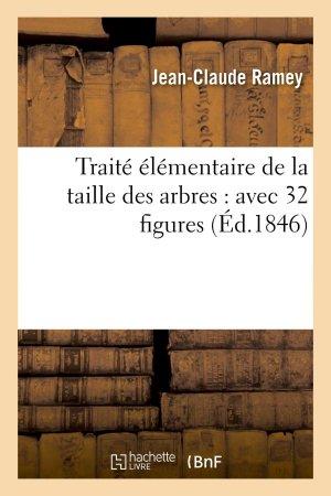 Traité élémentaire de la taille des arbres : avec 32 figures - hachette livre / bnf - 9782013730273
