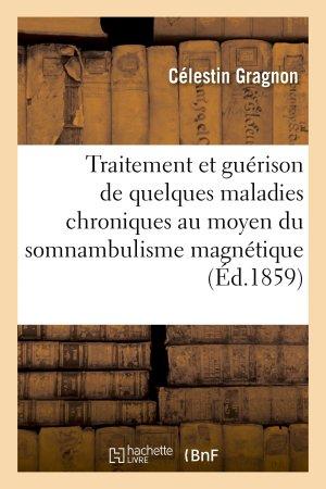 Traitement et guérison de quelques maladies chroniques au moyen du somnambulisme magnétique - hachette livre / bnf - 9782013739351