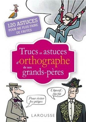Trucs et astuces d'orthographe de nos grands-pères - Larousse - 9782035985095 -