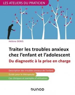 Traiter les troubles anxieux chez l'enfant et l'adolescent - dunod - 9782100807192 -