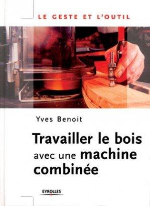 Travailler le bois avec une machine combinée - eyrolles - 9782212027198 -