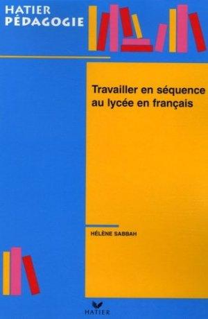 Travailler en séquence au lycée en français - Hatier - 9782218923418 -