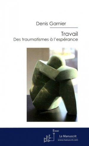 Travail : des traumatismes à l'espérance - Le Manuscrit - 9782304043761 -