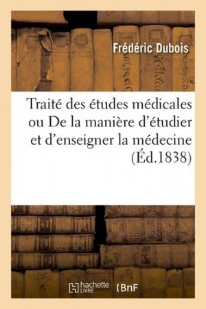 Traité des études médicales ou De la manière d'étudier et d'enseigner la médecine - Hachette/BnF - 9782329410623 -