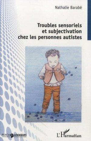 Troubles sensoriels et subjectivation chez les personnes autistes - l'harmattan - 9782343171364 -