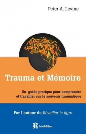 Trauma et mémoire - Le cerveau et le corps à la recherche du passé toujours vivant - intereditions - 9782729616465 -