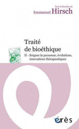 Traité de bioéthique Tome 2 - Soigner la personne, évolutions, innovations thérapeutiques - eres - 9782749213064 -