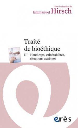 Traité de bioéthique Tome 3 - Handicaps, vulnérabilités, situations extrêmes - eres - 9782749213071 -