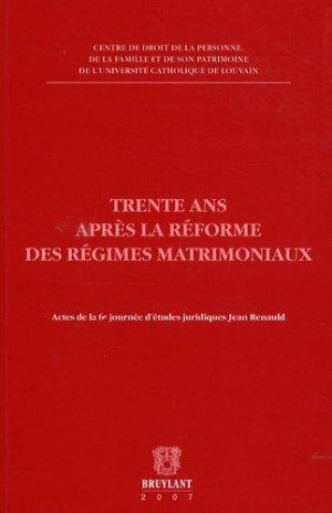 Trente ans après la réforme des régimes matrimoniaux. Actes de la 6e journée d'études juridiques Jean Renauld - bruylant - 9782802724636 -