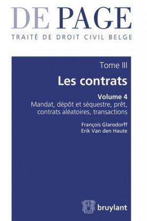 Traité de droit civil belge. Tome 3 : Les contrats - Volume 4 : Mandat, dépôt et séquestre, prêt, contrats aléatoires, transactions - bruylant - 9782802754015 -