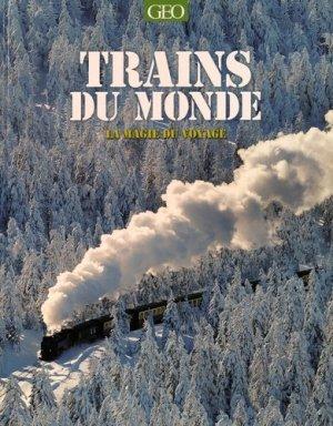 Trains du monde - La magie du voyage - geo - 9782810419357 -