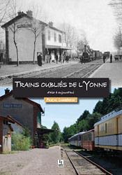 Trains oubliés de l'Yonne d'hier à aujourd'hui - alan sutton - 9782813808806 -