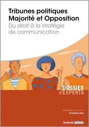 Tribunes politiques - Majorité et opposition. Du droit à la stratégie de communication - territorial - 9782818615737 -