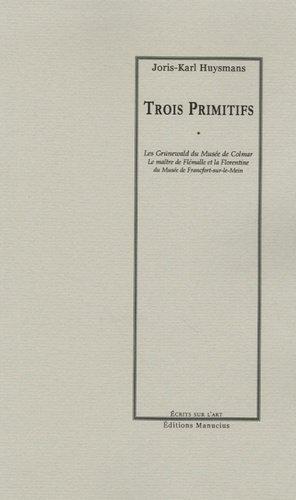 Trois Primitifs. Les Grünewald du Musée de Colmar, Le maître de Flémalle et la Florentine du Musée de Francfort-sur-le-Mein - Editions Manucius - 9782845780507 -