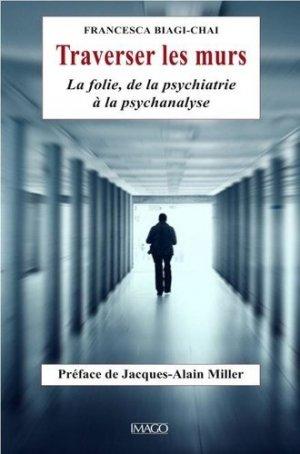 Traverser les murs. La folie, de la psychiatrie à la psychanalyse - Imago (éditions) - 9782849529997 -