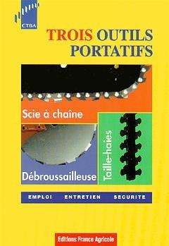 Trois outils portatifs : Scie à chaîne, débroussailleuse, taille-haies - france agricole / ctba - 9782855570334 -