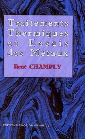 Traitements thermiques et essais des métaux - emotion primitive - 9782914123952 -