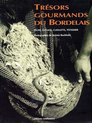 Trésors gourmands du bordelais. Pêche, élevage, cueillette, pâtisserie - Confluences - 9782914240543 -
