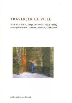 Traverser la ville - Editions Espace croisé - 9782951675933 -