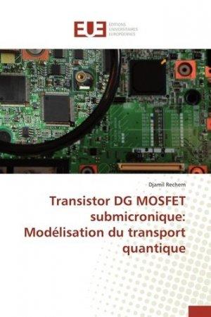 Transistor DG MOSFET submicronique : modélisation du transport quantique - Editions Universitaires Européennes - 9783841747358 -