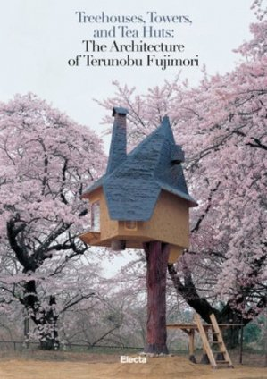 Treehouses, Towers, And Tea Huts - electa - 9788891820419 -
