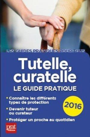 Tutelle, curatelle. Le guide pratique, Edition 2016 - Prat Editions - 9782809510508 -