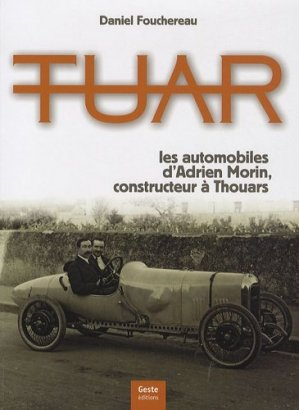 Tuar. Les automobiles d'Adrien Morin, constructeur à Thouars - geste - 9782845615571 -