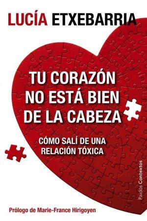 TU CORAZON NO ESTA BIEN DE LA CABEZA  - paidos - 9788449329197 -