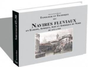 Typologie et Technique des Navires fluviaux en Europe, Afrique, Asie et Amérique du Nord de 1472 à 1910 - ANCRE - 9782903179991 -