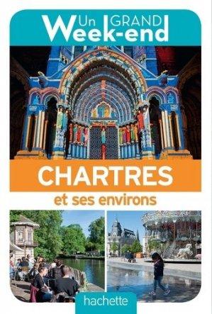 Un grand week-end à Chartres et ses environs. Edition 2017 - Hachette - 9782017008323 -